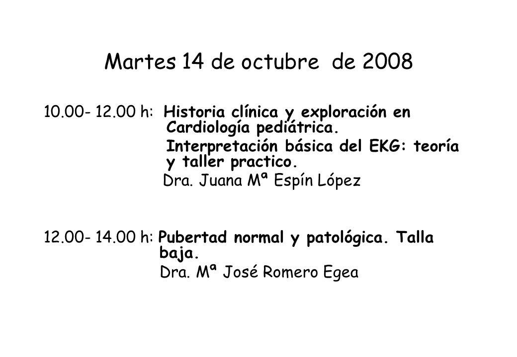 Martes 14 de octubre de 2008 10.00- 12.00 h: Historia clínica y exploración en Cardiología pediátrica. Interpretación básica del EKG: teoría y taller