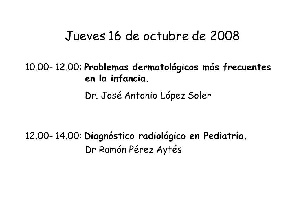 Jueves 16 de octubre de 2008 10.00- 12.00: Problemas dermatológicos más frecuentes en la infancia. Dr. José Antonio López Soler 12.00- 14.00: Diagnóst