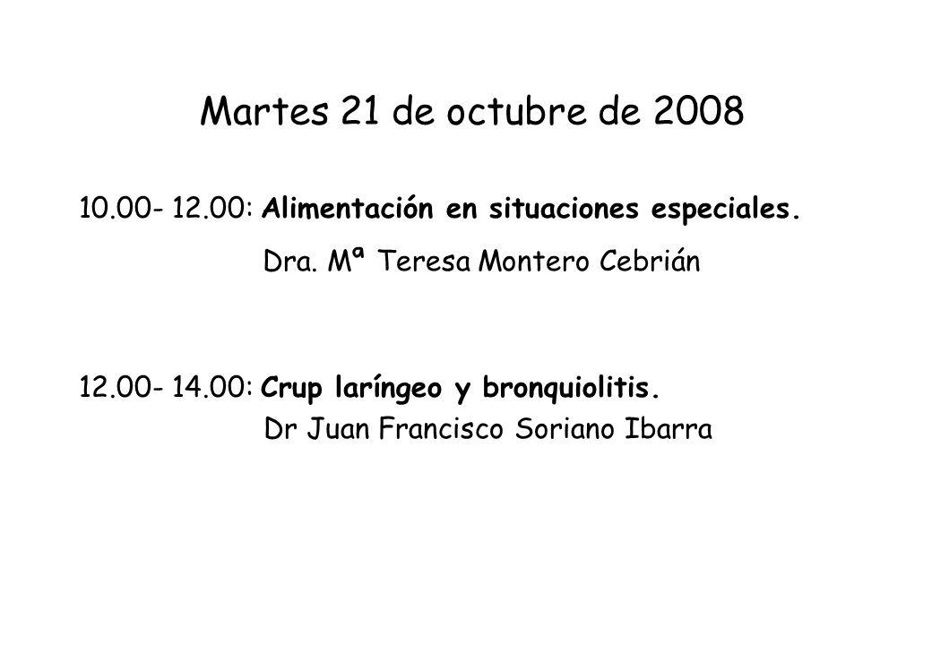 Martes 21 de octubre de 2008 10.00- 12.00: Alimentación en situaciones especiales. Dra. Mª Teresa Montero Cebrián 12.00- 14.00: Crup laríngeo y bronqu