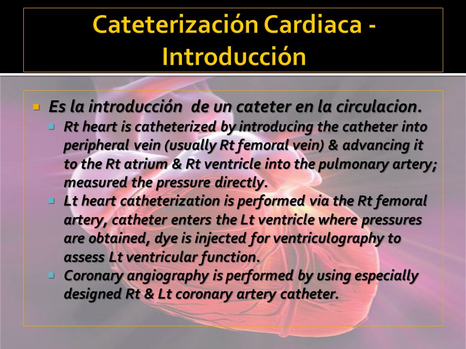 Es la introducción de un cateter en la circulacion. Es la introducción de un cateter en la circulacion. Rt heart is catheterized by introducing the ca