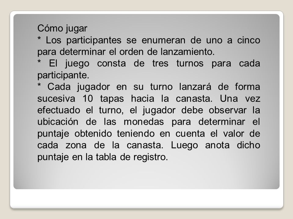 Cómo jugar * Los participantes se enumeran de uno a cinco para determinar el orden de lanzamiento. * El juego consta de tres turnos para cada particip