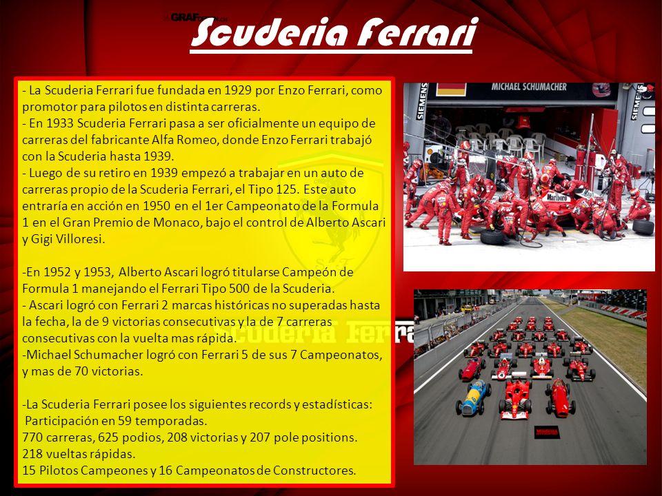 Scuderia Ferrari - La Scuderia Ferrari fue fundada en 1929 por Enzo Ferrari, como promotor para pilotos en distinta carreras. - En 1933 Scuderia Ferra