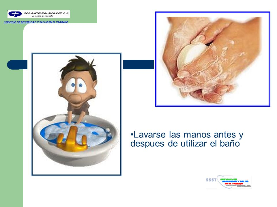 Lavarse las manos antes y despues de utilizar el baño SERVICIO DE SEGURIDAD Y SALUD EN EL TRABAJO