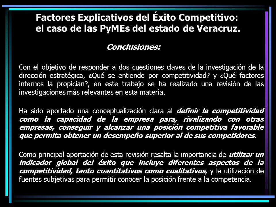 Factores Explicativos del Éxito Competitivo: el caso de las PyMEs del estado de Veracruz. Conclusiones: Con el objetivo de responder a dos cuestiones