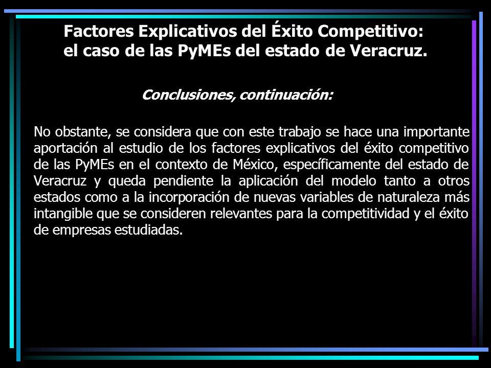Factores Explicativos del Éxito Competitivo: el caso de las PyMEs del estado de Veracruz. Conclusiones, continuación: No obstante, se considera que co