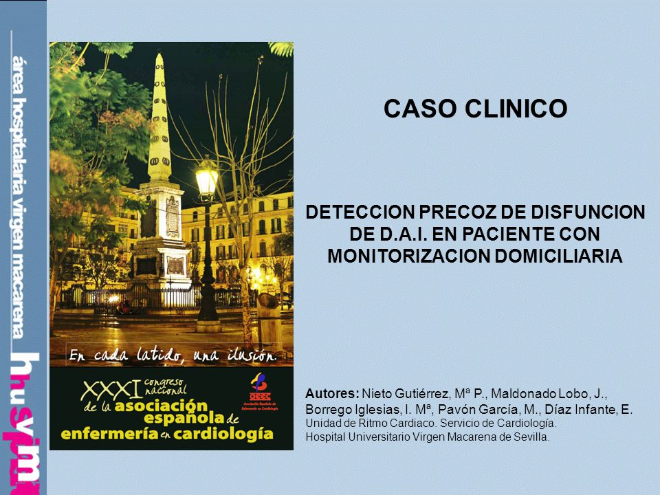 CASO CLINICO DETECCION PRECOZ DE DISFUNCION DE D.A.I. EN PACIENTE CON MONITORIZACION DOMICILIARIA Autores: Nieto Gutiérrez, Mª P., Maldonado Lobo, J.,