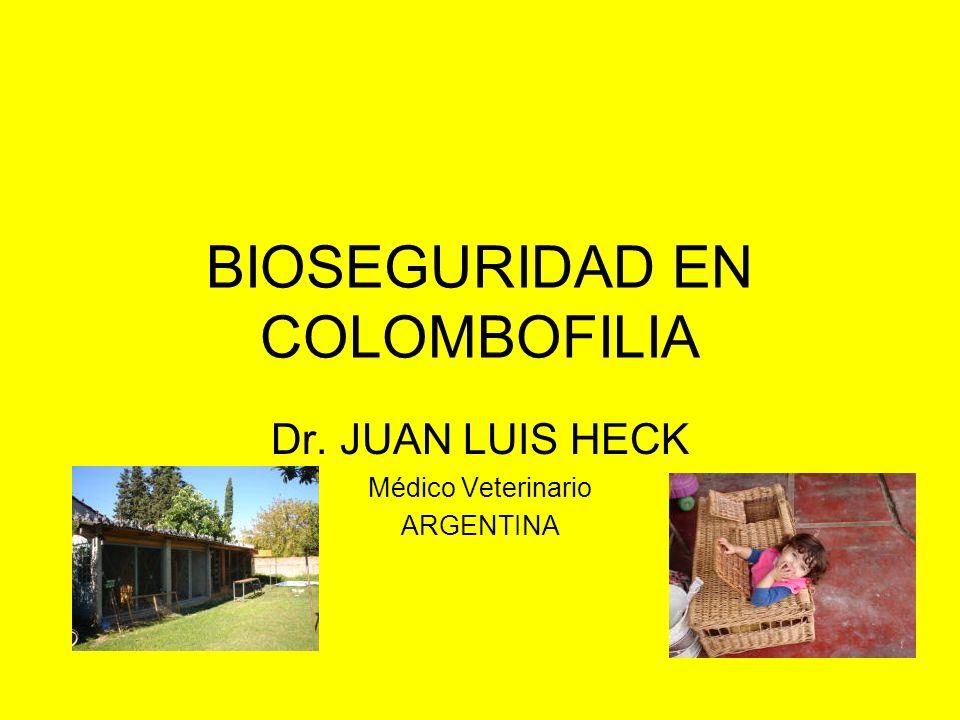 BIOSEGURIDAD EN COLOMBOFILIA Dr. JUAN LUIS HECK Médico Veterinario ARGENTINA