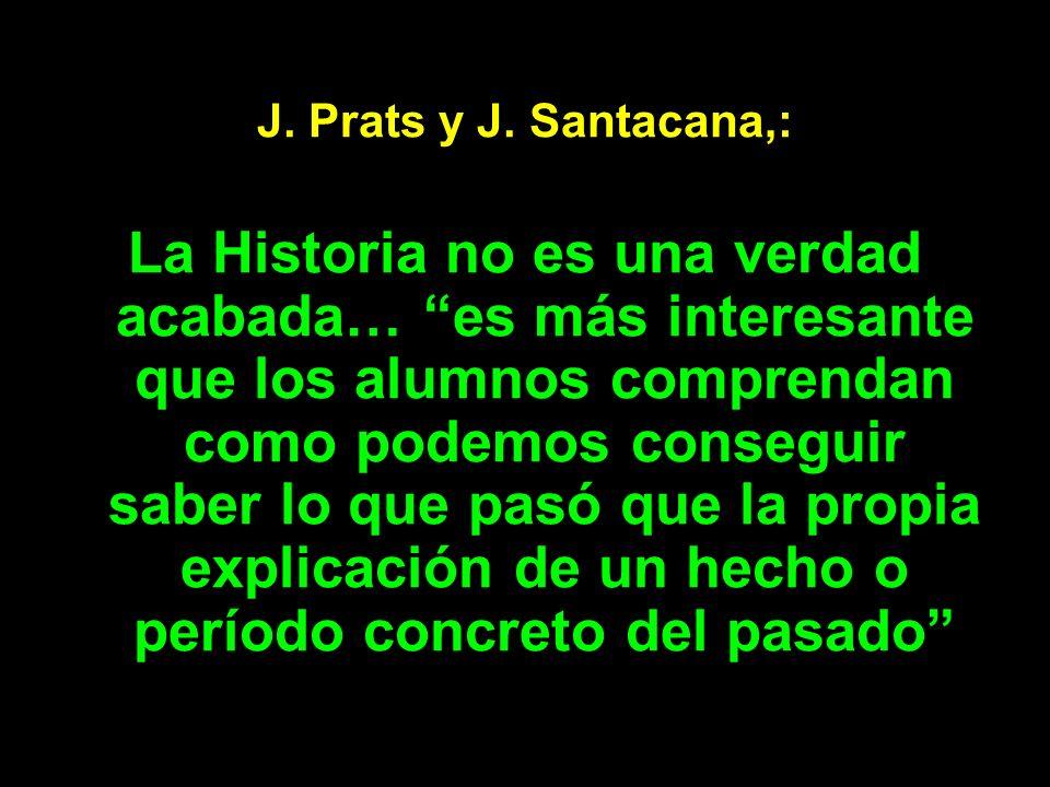 J. Prats y J. Santacana,: La Historia no es una verdad acabada… es más interesante que los alumnos comprendan como podemos conseguir saber lo que pasó