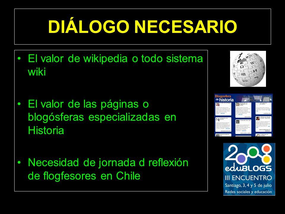 DIÁLOGO NECESARIO El valor de wikipedia o todo sistema wiki El valor de las páginas o blogósferas especializadas en Historia Necesidad de jornada d re