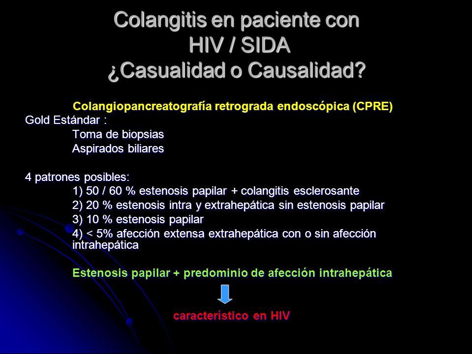 Colangitis en paciente con HIV / SIDA ¿Casualidad o Causalidad? Colangiopancreatografía retrograda endoscópica (CPRE) Gold Estándar : Toma de biopsias