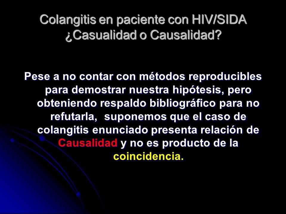 Colangitis en paciente con HIV/SIDA ¿Casualidad o Causalidad? Pese a no contar con métodos reproducibles para demostrar nuestra hipótesis, pero obteni