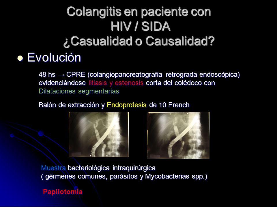Colangitis en paciente con HIV / SIDA ¿Casualidad o Causalidad? Evolución Evolución 48 hs CPRE (colangiopancreatografia retrograda endoscópica) eviden