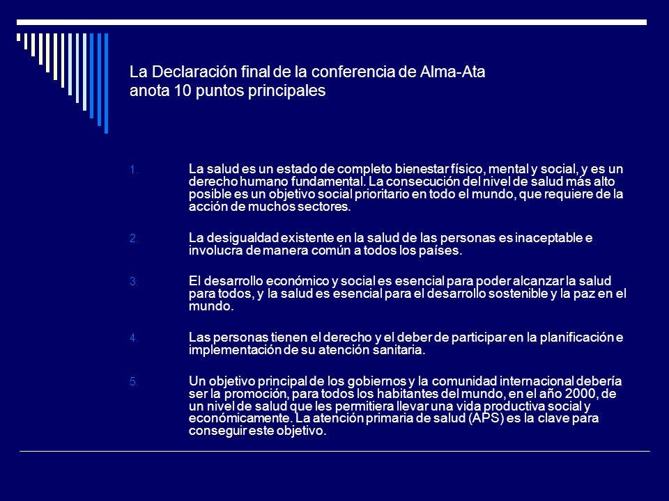 La Declaración final de la conferencia de Alma-Ata anota 10 puntos principales 1. La salud es un estado de completo bienestar físico, mental y social,