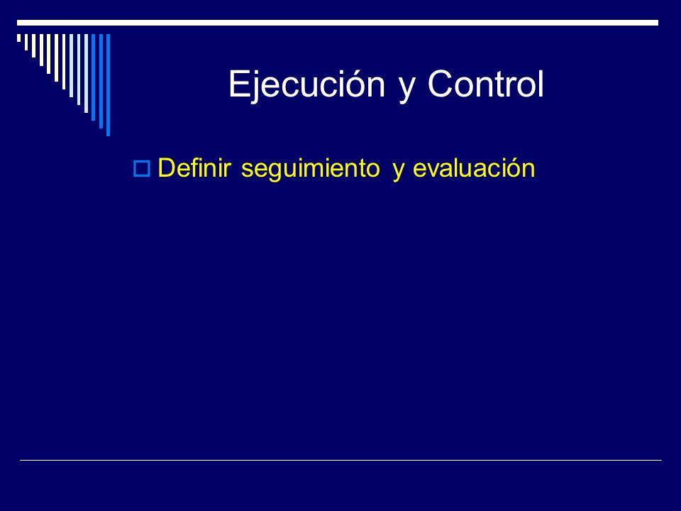 Ejecución y Control Definir seguimiento y evaluación