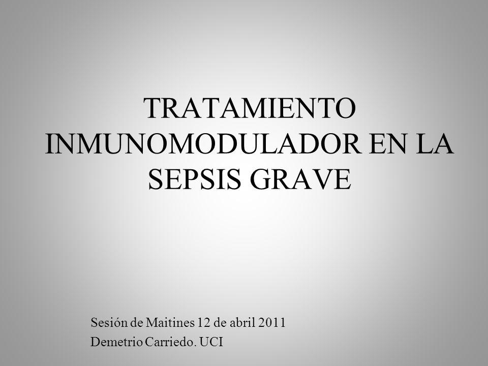 TRATAMIENTO INMUNOMODULADOR EN LA SEPSIS GRAVE Sesión de Maitines 12 de abril 2011 Demetrio Carriedo. UCI