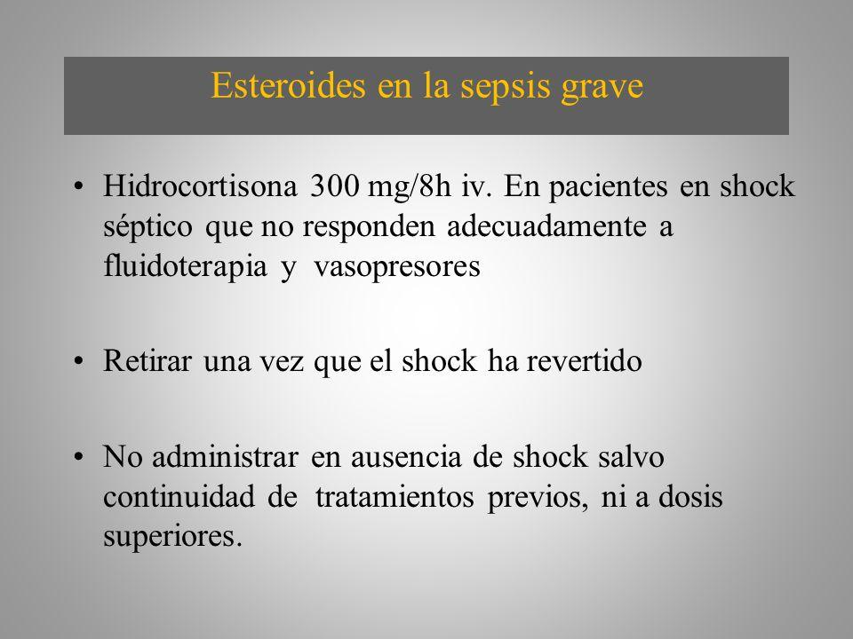 Esteroides en la sepsis grave Hidrocortisona 300 mg/8h iv. En pacientes en shock séptico que no responden adecuadamente a fluidoterapia y vasopresores