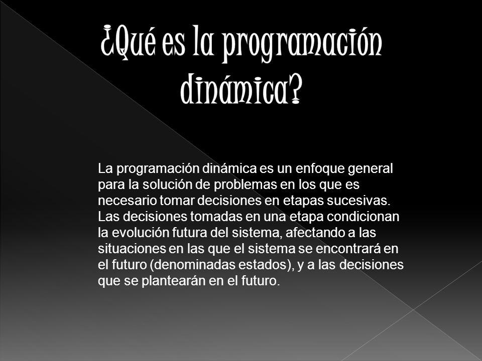 La programación dinámica es un enfoque general para la solución de problemas en los que es necesario tomar decisiones en etapas sucesivas. Las decisio