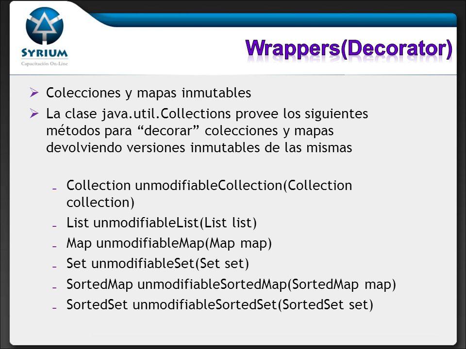 Colecciones y mapas inmutables La clase java.util.Collections provee los siguientes métodos para decorar colecciones y mapas devolviendo versiones inm