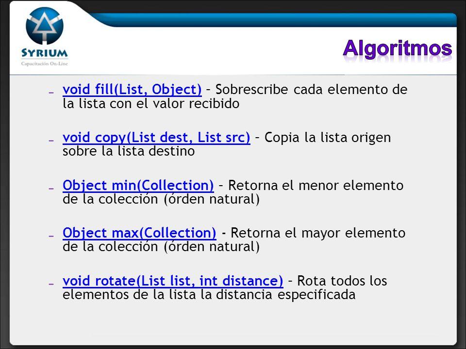 void fill(List, Object) – Sobrescribe cada elemento de la lista con el valor recibido void fill(List, Object) void copy(List dest, List src) – Copia l