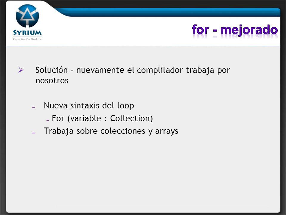 Solución – nuevamente el complilador trabaja por nosotros Nueva sintaxis del loop For (variable : Collection) Trabaja sobre colecciones y arrays