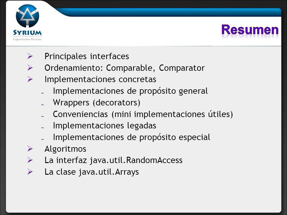 Principales interfaces Ordenamiento: Comparable, Comparator Implementaciones concretas Implementaciones de propósito general Wrappers (decorators) Con