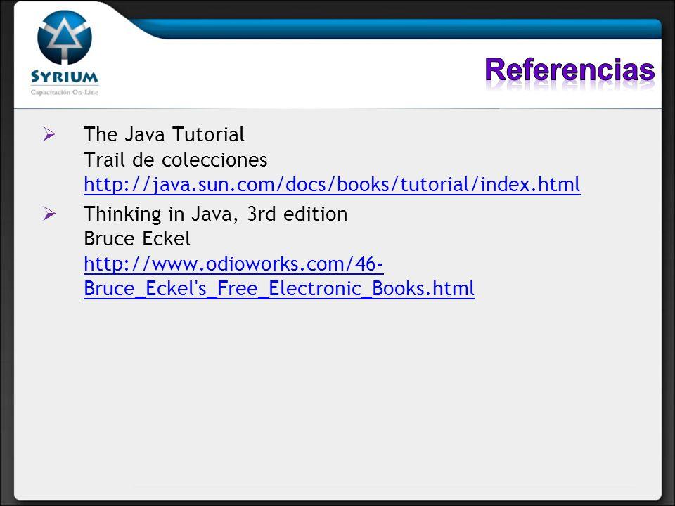 The Java Tutorial Trail de colecciones http://java.sun.com/docs/books/tutorial/index.html http://java.sun.com/docs/books/tutorial/index.html Thinking