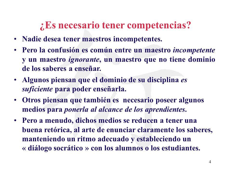 4 ¿Es necesario tener competencias? Nadie desea tener maestros incompetentes. Pero la confusión es común entre un maestro incompetente y un maestro ig