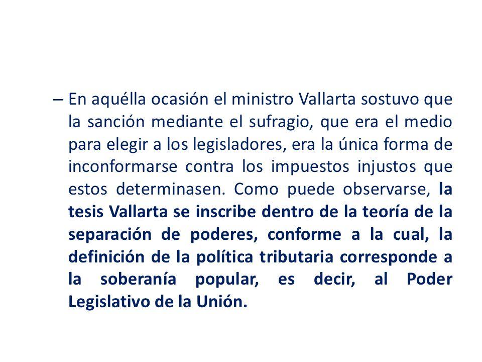 – La Suprema Corte de Justicia de la Nación (SCJN) mantuvo la aplicación de la tesis Vallarta desde finales del siglo XIX hasta principios del XX, específicamente hasta 1925.