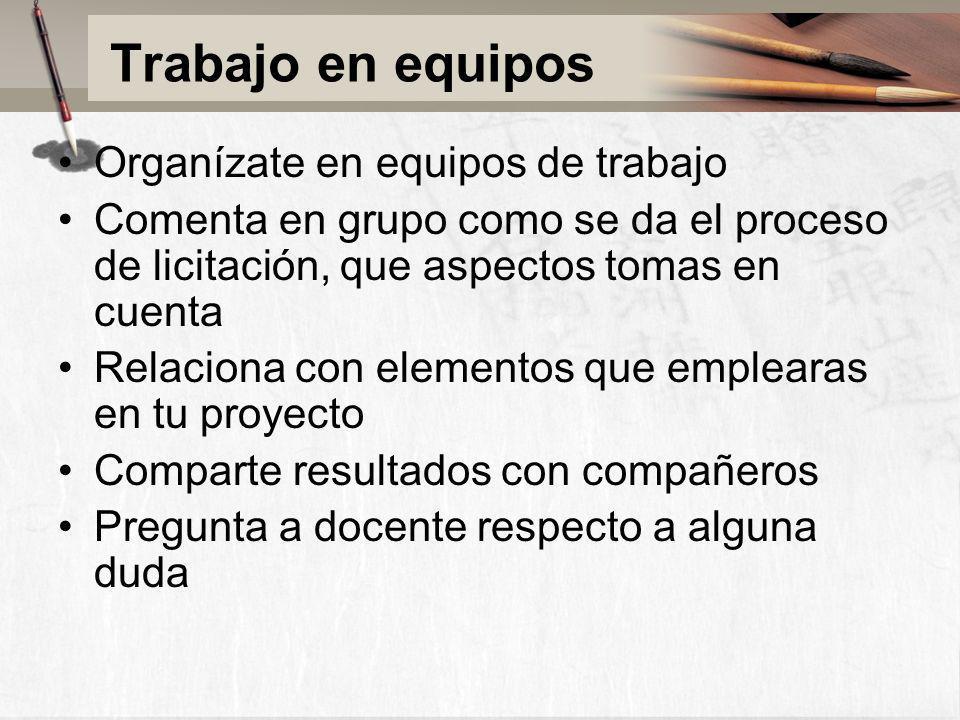Trabajo en equipos Organízate en equipos de trabajo Comenta en grupo como se da el proceso de licitación, que aspectos tomas en cuenta Relaciona con e