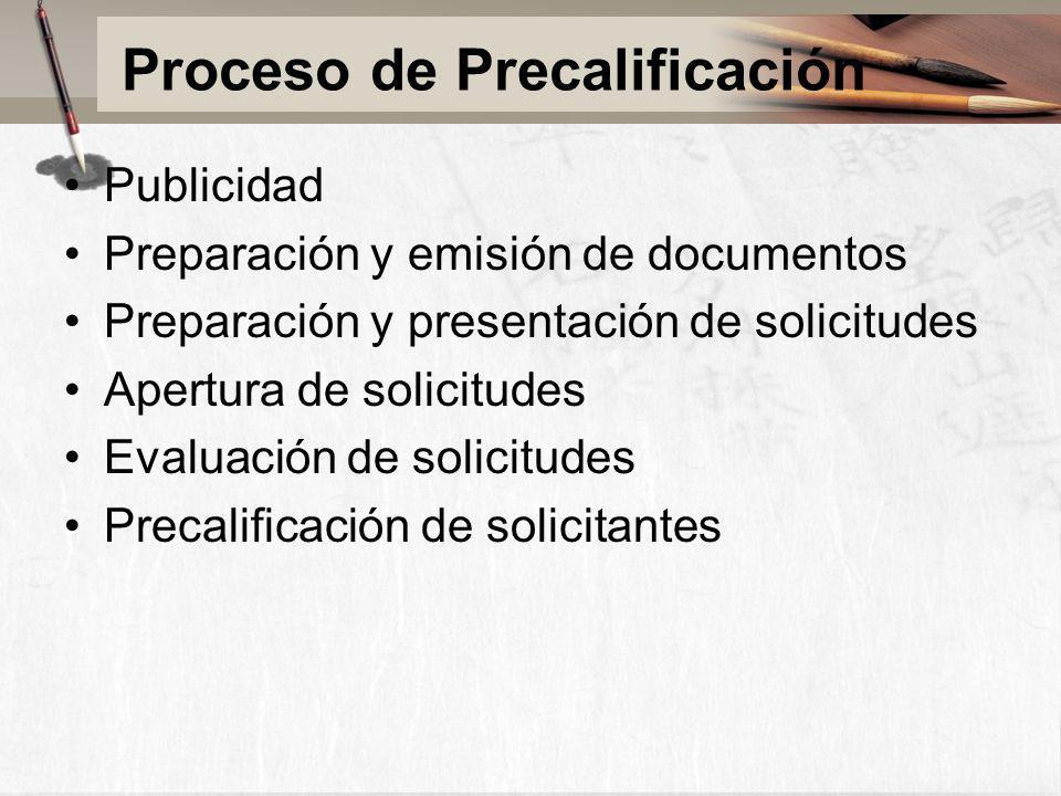 Proceso de Precalificación Publicidad Preparación y emisión de documentos Preparación y presentación de solicitudes Apertura de solicitudes Evaluación