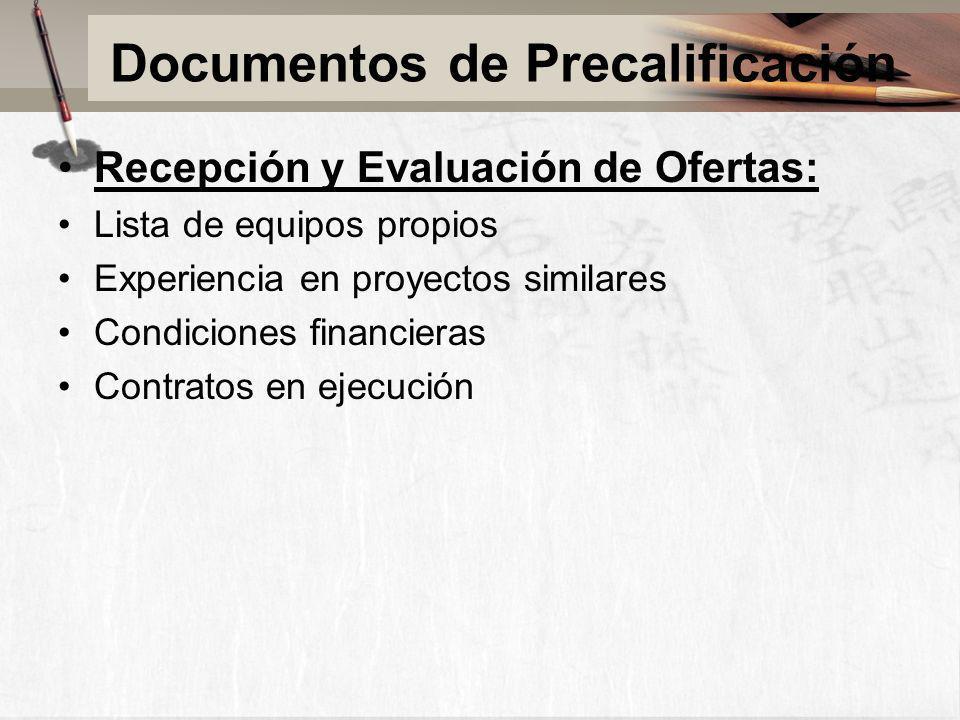 Documentos de Precalificación Recepción y Evaluación de Ofertas: Lista de equipos propios Experiencia en proyectos similares Condiciones financieras C