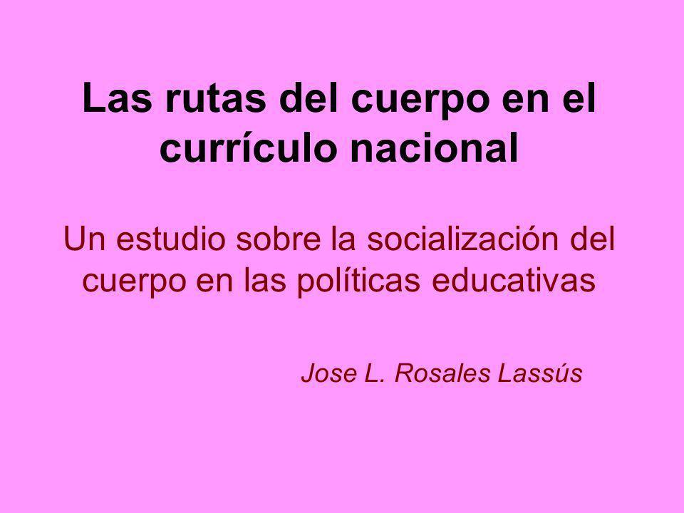 Las rutas del cuerpo en el currículo nacional Un estudio sobre la socialización del cuerpo en las políticas educativas Jose L. Rosales Lassús