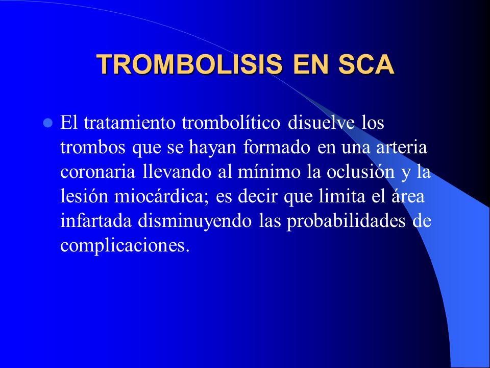 TROMBOLISIS EN SCA El tratamiento trombolítico disuelve los trombos que se hayan formado en una arteria coronaria llevando al mínimo la oclusión y la