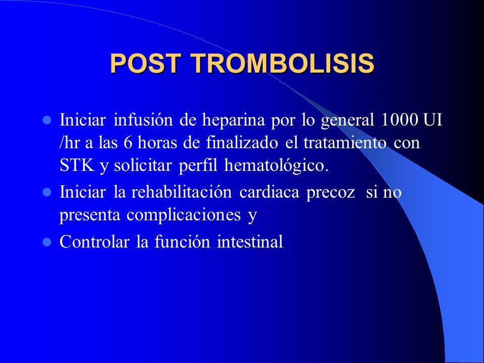 POST TROMBOLISIS Iniciar infusión de heparina por lo general 1000 UI /hr a las 6 horas de finalizado el tratamiento con STK y solicitar perfil hematol