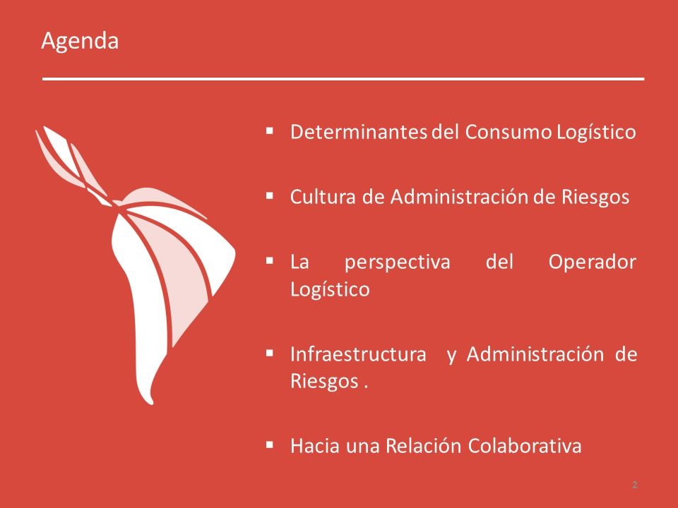 Agenda Determinantes del Consumo Logístico Cultura de Administración de Riesgos La perspectiva del Operador Logístico Infraestructura y Administración