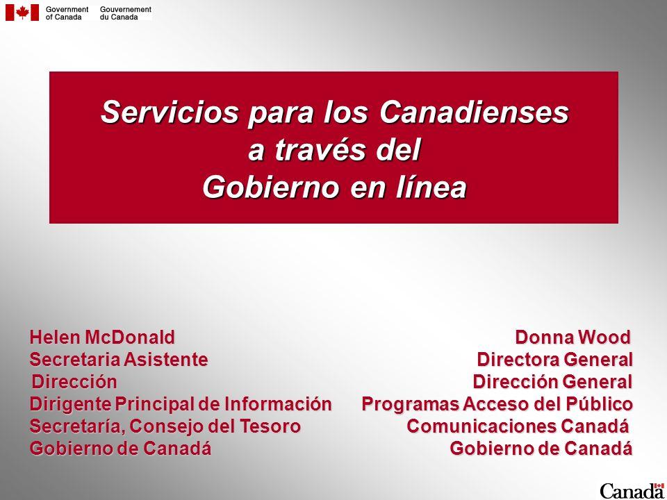 Servicios para los Canadienses a través del Gobierno en línea Helen McDonald Donna Wood Secretaria Asistente Directora General Dirección Dirección Gen