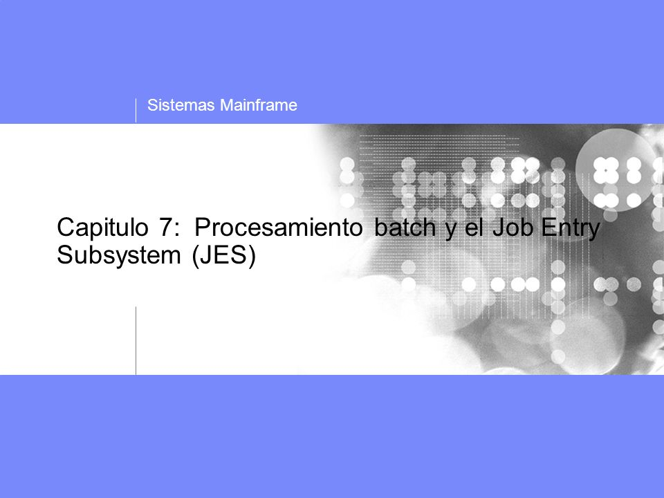 Sistemas Mainframe Capitulo 7: Procesamiento batch y el Job Entry Subsystem (JES)
