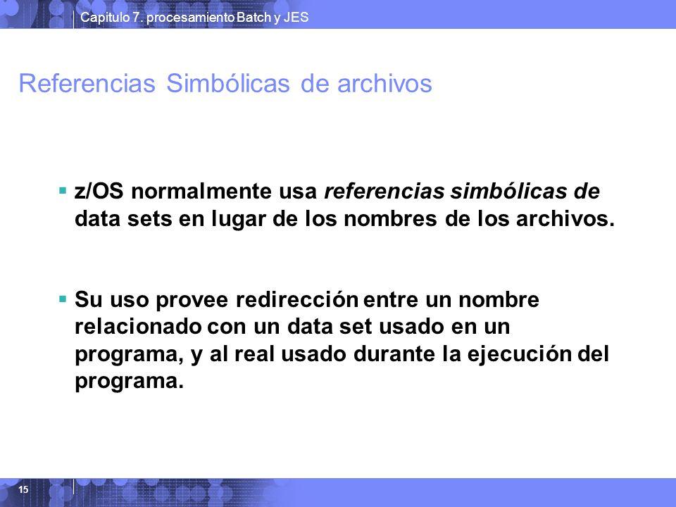 Capitulo 7. procesamiento Batch y JES 15 Referencias Simbólicas de archivos z/OS normalmente usa referencias simbólicas de data sets en lugar de los n
