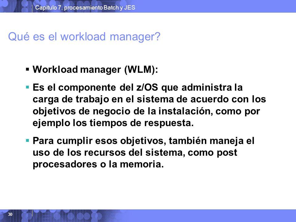 Capitulo 7. procesamiento Batch y JES 30 Qué es el workload manager? Workload manager (WLM): Es el componente del z/OS que administra la carga de trab