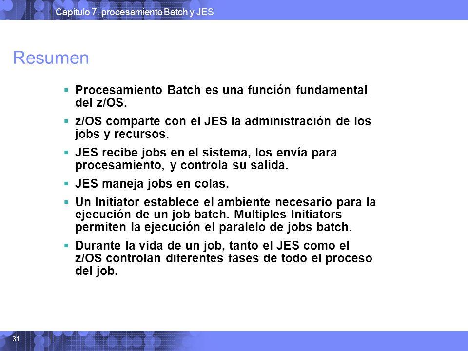 Capitulo 7. procesamiento Batch y JES 31 Resumen Procesamiento Batch es una función fundamental del z/OS. z/OS comparte con el JES la administración d