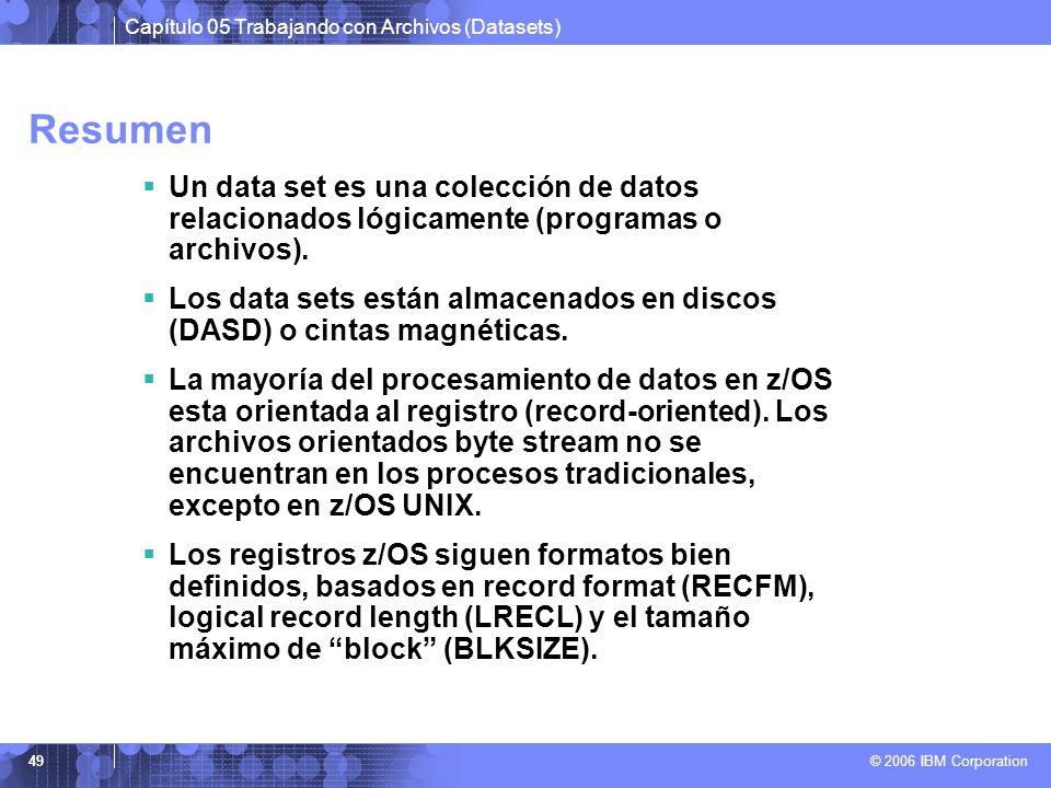 Capítulo 05 Trabajando con Archivos (Datasets) © 2006 IBM Corporation 49 Resumen Un data set es una colección de datos relacionados lógicamente (progr