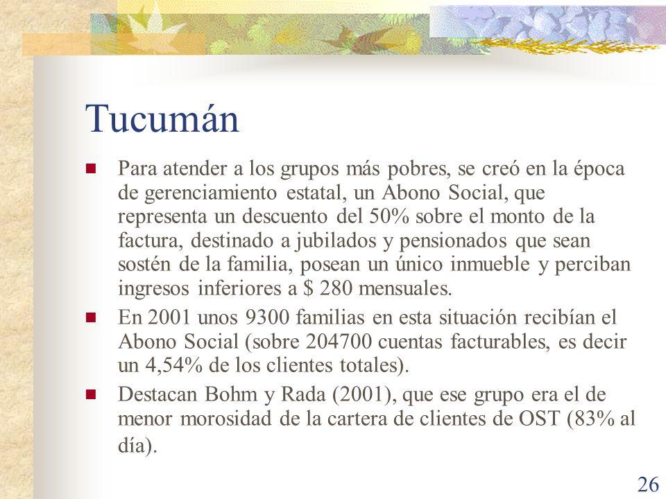 26 Tucumán Para atender a los grupos más pobres, se creó en la época de gerenciamiento estatal, un Abono Social, que representa un descuento del 50% s