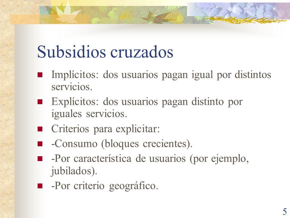 5 Subsidios cruzados Implícitos: dos usuarios pagan igual por distintos servicios. Explícitos: dos usuarios pagan distinto por iguales servicios. Crit