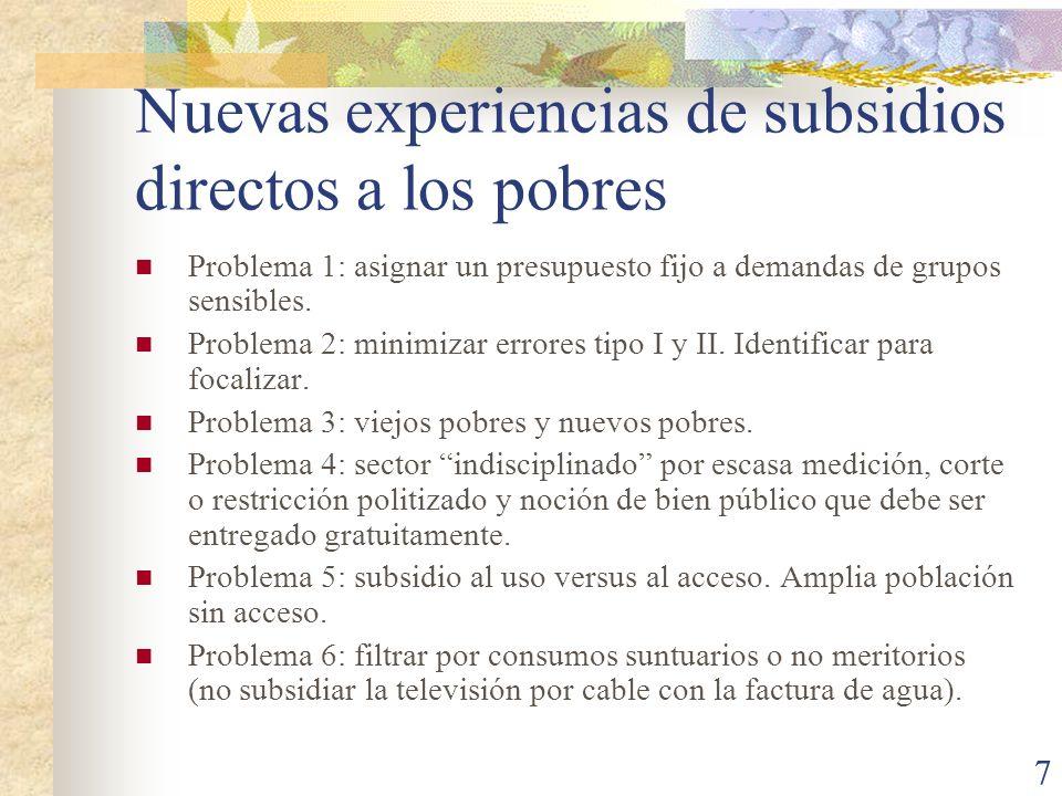 7 Nuevas experiencias de subsidios directos a los pobres Problema 1: asignar un presupuesto fijo a demandas de grupos sensibles. Problema 2: minimizar