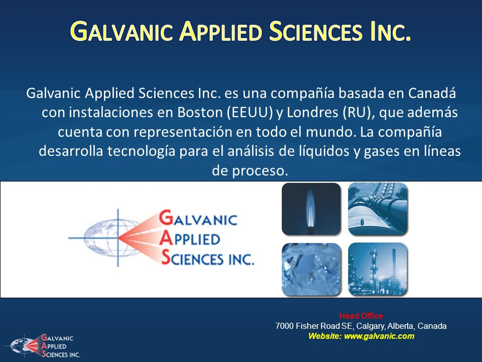 Galvanic Applied Sciences Inc. es una compañía basada en Canadá con instalaciones en Boston (EEUU) y Londres (RU), que además cuenta con representació