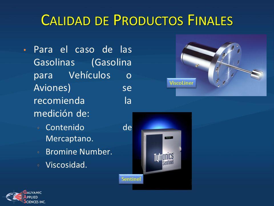 C ALIDAD DE P RODUCTOS F INALES Para el caso de las Gasolinas (Gasolina para Vehículos o Aviones) se recomienda la medición de: Contenido de Mercaptan