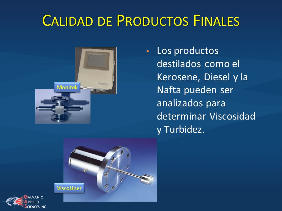 C ALIDAD DE P RODUCTOS F INALES Los productos destilados como el Kerosene, Diesel y la Nafta pueden ser analizados para determinar Viscosidad y Turbid
