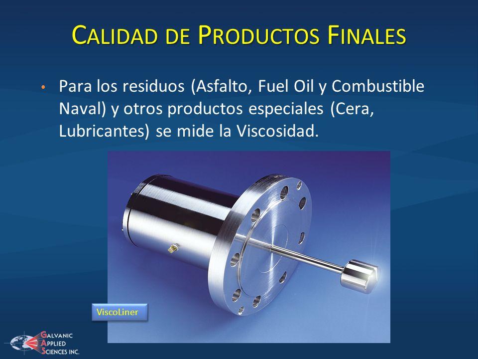 C ALIDAD DE P RODUCTOS F INALES Para los residuos (Asfalto, Fuel Oil y Combustible Naval) y otros productos especiales (Cera, Lubricantes) se mide la