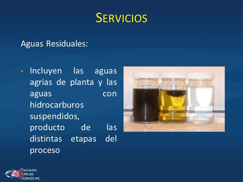 S ERVICIOS Aguas Residuales: Incluyen las aguas agrias de planta y las aguas con hidrocarburos suspendidos, producto de las distintas etapas del proce