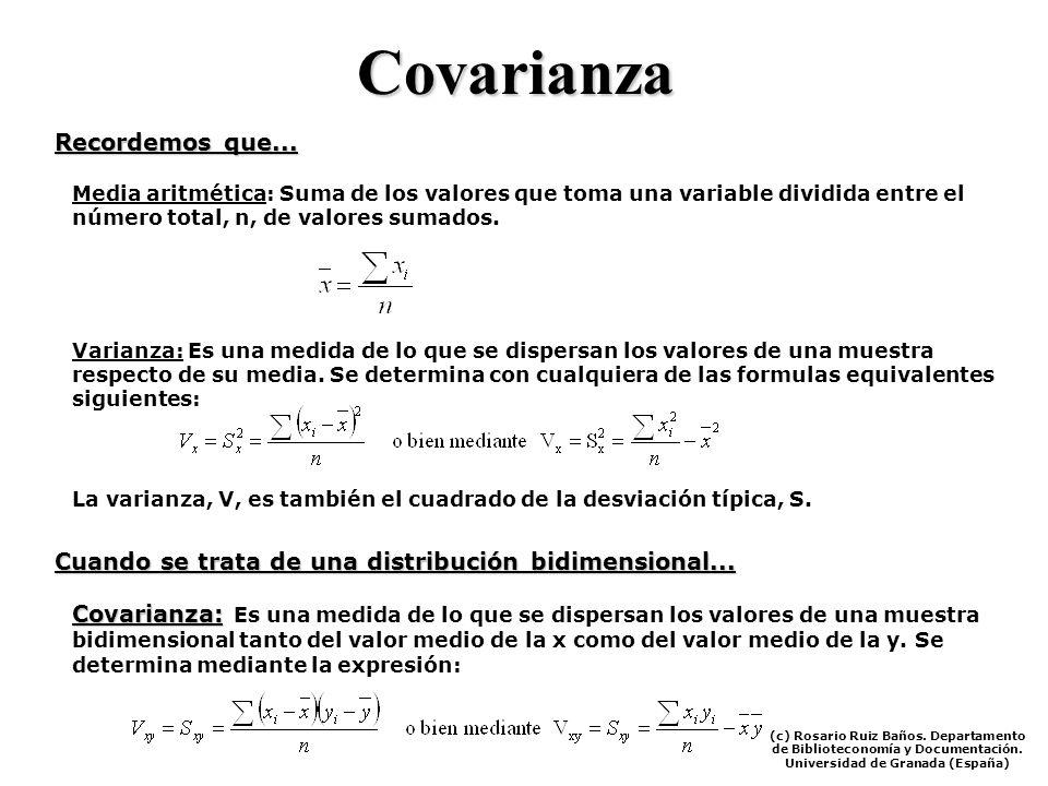 Covarianza En una distribución bidimensional puede ocurrir que las dos variables guarden algún tipo de relación entre si. Por ejemplo, si se analiza l